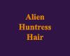 Alien Huntress Hair