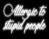 Allergic to stupid |Neon