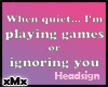 Gaming - Ignore Headsign