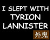Slept w/Tyrion Lannister