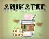 ® Starbucks - Be Happy!~