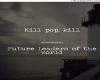 FLOTW Kill Pop pt1