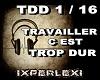 TRAVAILLER C EST TROP D