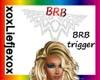 [L] BRB Trigger Bling