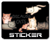 Because Cats Sticker