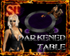 ~ST~Darkened Fever Table