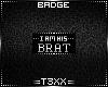 !TX - His Brat Badge