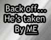Back off He's Taken!