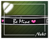 *NK* Be Mine Body Sign
