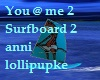 You @ Me 2 Surfboard 2