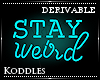 !K! Stay Weird Neon Sign