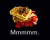 Waffles Mmmmm.