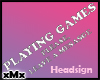 Playing Games HeadSign F