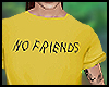 No Friends Shirt