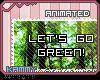 [*K] Let's Go Green!