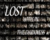 !S!Lost with in the dark
