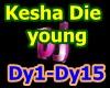f3~Kesha Die young