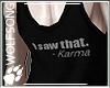 WS ~ I saw that. Karma
