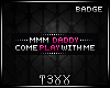 !TX - Come Play Badge