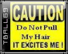 Caution Pull hair saying