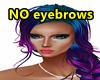 NO eyebrows