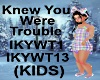 (KIDS) You wereTrouble