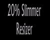 Resize Slimmer 20%