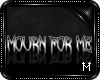 :†M†: Mourn For Me