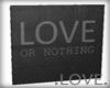 .LOVE. Love or nothing