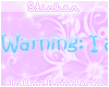 Warning: I am..