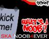 Ska\'s-4-Ever a Noob!