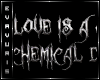 E . love is a chemical