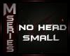 No Head Small