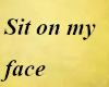 Sit on my face (sign)