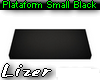 Plataform Small Black