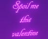Spoil me this valentine