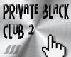 ///Private Black Club 2
