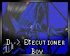 D--> E%ecutioner Bow