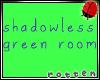 /r ShadowlessGreenRoom.