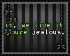 [n] Jealous