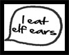 I eat elf ears Headsign