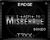 !TX - Misbehave Badge