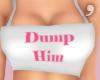 , Dump Him!