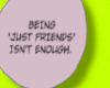 Just Friends Isnt Enough