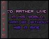 C* His world.