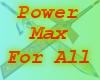 Power Max For All