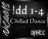 V/ Chilled Dance !dd 1-4