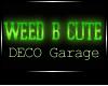 JAD DECO weedBcuteGarage