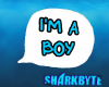 S| I'm A Boy Chat Bubble