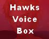 Hawks Voice Box